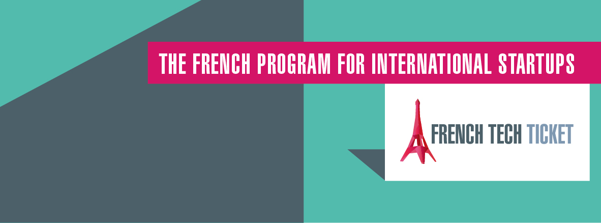 French Tech Ticket: The French program for international startups